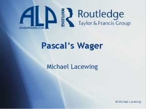 Pascals Wager Michael Lacewing Michael Lacewing Risk and