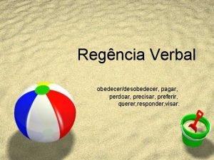 Regncia Verbal obedecerdesobedecer pagar perdoar precisar preferir querer