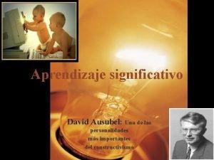 Aprendizaje significativo David Ausubel Una de las personalidades