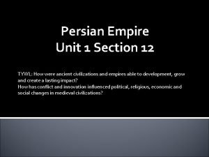 Persian Empire Unit 1 Section 12 TYWL How