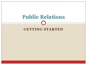 Public Relations GETTING STARTED Public Relations Message Other