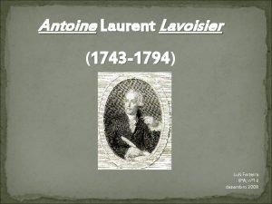 Antoine Laurent Lavoisier 1743 1794 1743 1794 Lus