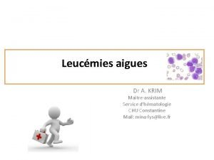 Leucmies aigues Dr A KRIM Maitreassistante Service dhmatologie