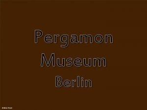 Pergamon Museum Berlin The Pergamon Museum is situated