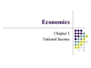 Economics Chapter 1 National Income Measuring indicators l