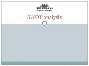 SWOT analysis SWOT analysis A key method used