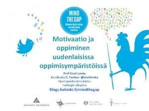 Motivaatio ja oppiminen uudenlaisissa oppimisympristiss Prof Kirsti Lonka