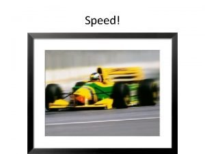 Speed Speed S The distance an object travels