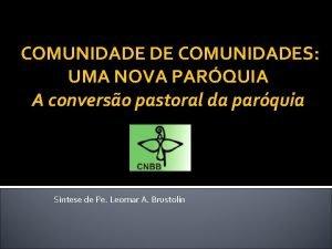 COMUNIDADE DE COMUNIDADES UMA NOVA PARQUIA A converso