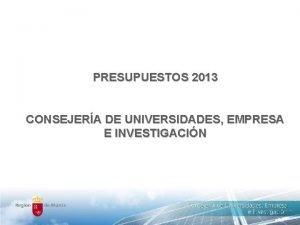 PRESUPUESTOS 2013 CONSEJERA DE UNIVERSIDADES EMPRESA E INVESTIGACIN