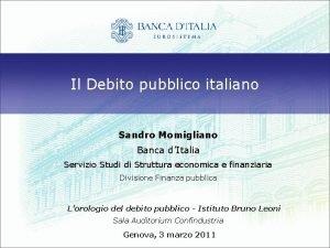 Il Debito pubblico italiano Sandro Momigliano Banca dItalia