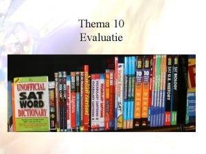 Thema 10 Evaluatie In dit thema gaan we