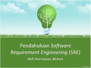 Pendahuluan Software Requirement Engineering SRE Defri Kurniawan M
