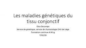Les maladies gntiques du tissu conjonctif Elisa Docampo