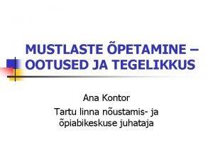 MUSTLASTE PETAMINE OOTUSED JA TEGELIKKUS Ana Kontor Tartu