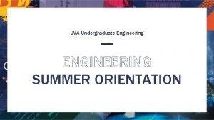 UVA Undergraduate Engineering ENGINEERING SUMMER ORIENTATION WHAT WELL