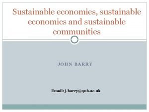 Sustainable economies sustainable economics and sustainable communities JOHN