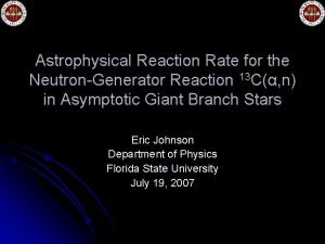 Astrophysical Reaction Rate for the NeutronGenerator Reaction 13