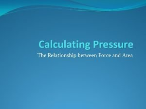 Calculating Pressure The Relationship between Force and Area