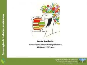 Formatao de trabalhos acadmicos Escrita Acadmica Gerenciando fontes