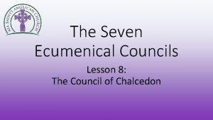 The Seven Ecumenical Councils Lesson 8 The Council