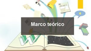 Marco terico Tambin conocido como marco conceptual o