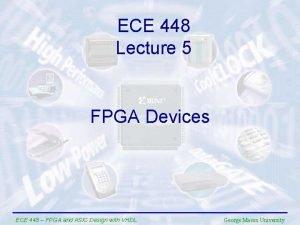 ECE 448 Lecture 5 FPGA Devices ECE 448