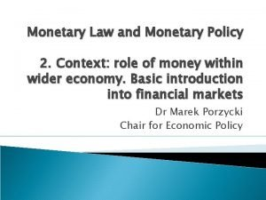 Monetary Law and Monetary Policy 2 Context role
