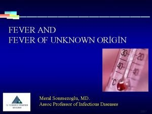 FEVER AND FEVER OF UNKNOWN ORGN Meral Sonmezoglu