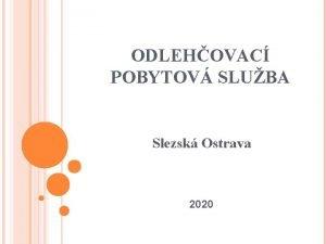ODLEHOVAC POBYTOV SLUBA Slezsk Ostrava 2020 POSKYTOVATEL Statutrn