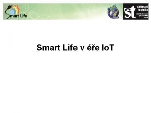 Smart Life v e Io T st Sdlovac