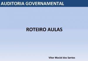 AUDITORIA GOVERNAMENTAL ROTEIRO AULAS Vitor Maciel dos Santos