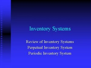 Inventory Systems Review of Inventory Systems Perpetual Inventory