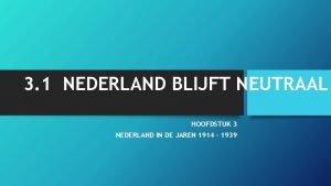 3 1 NEDERLAND BLIJFT NEUTRAAL HOOFDSTUK 3 NEDERLAND