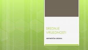 SREDNJE VRIJEDNOSTI ARITMETIKA SREDINA Nastavni predmet Statistika Smjer