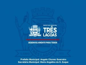 Prefeito Municipal Angelo Chaves Guerreiro Secretria Municipal Maria