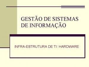 GESTO DE SISTEMAS DE INFORMAO INFRAESTRUTURA DE TI
