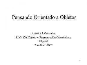 Pensando Orientado a Objetos Agustn J Gonzlez ELO329