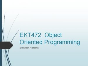 EKT 472 Object Oriented Programming Exception Handling What