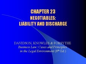 CHAPTER 23 NEGOTIABLES LIABILITY AND DISCHARGE DAVIDSON KNOWLES