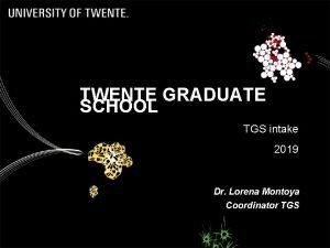 TWENTE GRADUATE SCHOOL TGS intake 2019 Dr Lorena