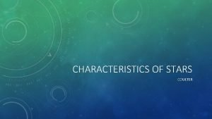 CHARACTERISTICS OF STARS COULTER CLASSIFYING STARS Characteristics used