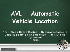 AVL Automatic Vehicle Location Prof Tiago Badre Marino