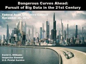 Dangerous Curves Ahead Pursuit of Big Data in
