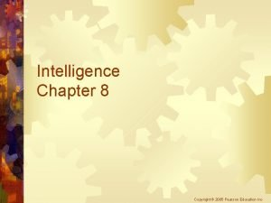 Intelligence Chapter 8 Copyright 2005 Pearson Education Inc