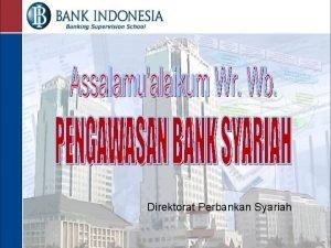 Direktorat Perbankan Syariah 1 1 PENGAWASAN BANK SYARIAH