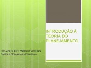 INTRODUO TEORIA DO PLANEJAMENTO Prof Angela Ester Mallmann