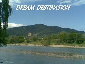 DREAM DESTINATION Aim Summary The project Dream Our