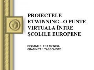 PROIECTELE ETWINNING O PUNTE VIRTUALA NTRE COLILE EUROPENE