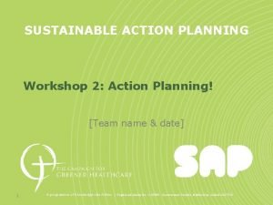 SUSTAINABLE ACTION PLANNING Workshop 2 Action Planning Team